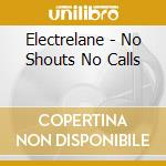 Electrelane - No Shouts No Calls cd musicale di ELECTRALANE