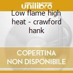 Low flame high heat - crawford hank cd musicale di Hank Crawford