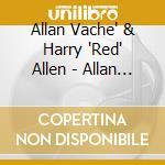 Allan Vache' & Harry 'Red' Allen - Allan And Allen cd musicale di VACHE' ALLEN & HARRY