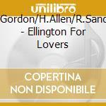 Aa/Vv W.Gordon/H.Allen/R.Sandke - Ellington For Lovers cd musicale di W.gordon/h.all Aa/vv