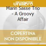 Marin Sasse Trio - A Groovy Affair cd musicale di SASSE MARTIN TRIO