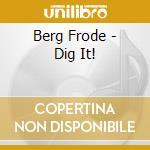 Berg Frode - Dig It! cd musicale di BERG FRODE