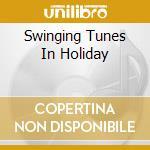 Swinging Tunes In Holiday cd musicale di ARTISTI VARI
