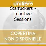 Starfuckers - Infinitive Sessions cd musicale di STARFUCKERS
