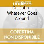 Dr. John - Whatever Goes Around cd musicale di John Dr.