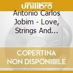 Antonio Carlos Jobim - Love, Strings And Jobim cd musicale di JOBIN ANTONIO CARLOS