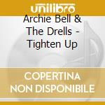Archie Bell And The Drells - Tighten Up cd musicale di Archie &the dr Bell