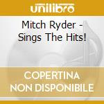 Mitch Ryder - Sings The Hits! cd musicale di Mitch Ryder