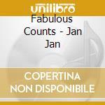 Fabulous Counts - Jan Jan cd musicale di Counts Fabulous