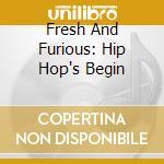 FRESH AND FURIOUS: HIP HOP'S BEGIN cd musicale di GRANDMASTER FLASH &