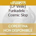 (LP VINILE) Cosmic slop lp vinile di FUNKADELIC
