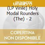 (LP VINILE) 2                                         lp vinile di HOLY MODAL ROUNDERS