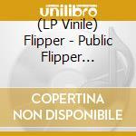 (LP VINILE) Public flipper limited lp vinile di FLIPPER