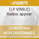 (LP VINILE) Radios appear lp vinile di Birdman Radio