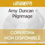 Amy Duncan - Pilgrimage cd musicale di Amy Duncan
