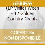 (LP VINILE) 12 GOLDEN COUNTRY GREATS                  lp vinile di WEEN