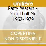 Patty Waters - You Thrill Me 1962-1979 cd musicale di Patty Waters