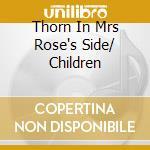THORN IN MRS ROSE'S SIDE/ CHILDREN        cd musicale di Biff Rose