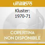 KLUSTER: 1970-71                          cd musicale di KLUSTER