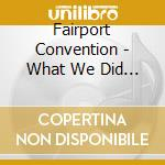Fairport Convention - What We Did On Our Holidays cd musicale di FAIRPORT CONVENTION