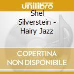 Shel Silverstein - Hairy Jazz cd musicale di Shel Silverstein