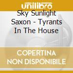 TYRANTS IN THE HOUSE                      cd musicale di SKY SUNLIGHT SAXON