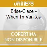 CD - BRISE-GLACE - WHEN IN VANITAS cd musicale di BRISE-GLACE