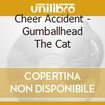 Cheer Accident - Gumballhead The Cat cd musicale di Accident Cheer