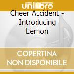 CD - CHEER ACCIDENT - INTRODUCING LEMON cd musicale di Accident Cheer