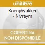Koenjihyakkei - Nivraym cd musicale di KOENJIHYAKKEI