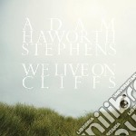 Adam Haworth Stephens - We Live On Cliffs cd musicale di Adam hawor Stephens