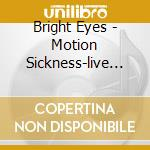 Bright Eyes - Motion Sickness-live Recordings cd musicale di Eyes Bright