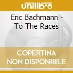 Eric Bachmann - To The Races cd musicale di Eric Bachmann