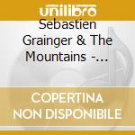Sebastien Grainger & The Mountains - Sebastien Grainger & The Mountains cd musicale di SEBASTIEN GRAINGER
