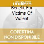 BENEFIT FOR VICTIMS OF VIOLENT            cd musicale di ANTI-FLAG