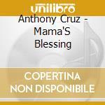 MAMA BLESSINGS                            cd musicale di CRUZ ANTHONY