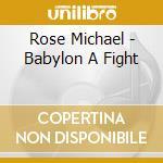 Babylon a fight cd musicale di Michael Rose