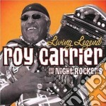 Roy Carrier & The Night Rockers - Living Legend cd musicale di Roy carrier & the ni