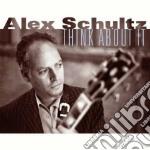 Alex Schultz - Think About It cd musicale di Schultz Alex