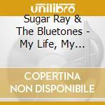 Sugar Ray & The Bluetones - My Life, My Friends, My Music cd musicale di SUGAR RAY & THE BLUETONES