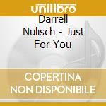Darrell Nulisch - Just For You cd musicale di NULISCH DARRELL