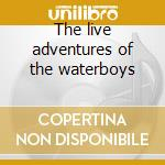 The live adventures of the waterboys cd musicale