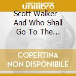 Scott Walker - And Who Shall Go To The Ball? cd musicale di WALKER SCOTT