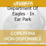 Department Of Eagles - In Ear Park cd musicale di DEPARTMENT OF EAGLES