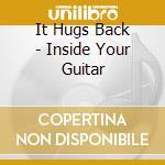 It Hugs Back - Inside Your Guitar cd musicale di IT HUGS BACK