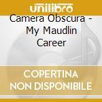 Camera Obscura - My Maudlin Career cd musicale di CAMERA OBSCURA