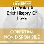 (LP VINILE) A BRIEF HISTORY OF LOVE                   lp vinile di The Big pink