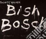 Scott Walker - Bish Bosch cd musicale di Scott Walker