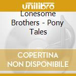 Pony tales cd musicale di Brothers Lonesome