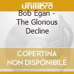Glorious decline cd musicale di Bob Egan
